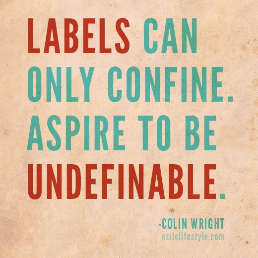 Labels can only confine. Aspire to be undefinable. Quote by Colin Wright