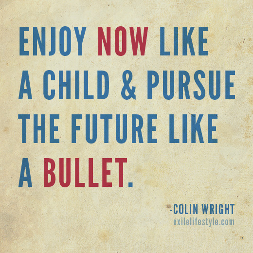 Enjoy now like a child and pursue the future like a bullet quote by Colin Wright