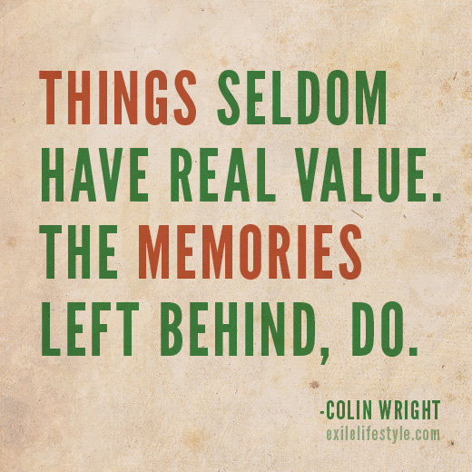 Things seldom have real value. The memories left behind, do. Quote by Colin Wright