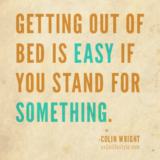 Getting out of bed is easy if you stand for something. Quote by Colin Wright