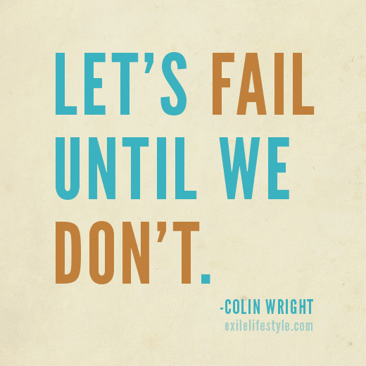 Let's fail until we don't. Quote by Colin Wright