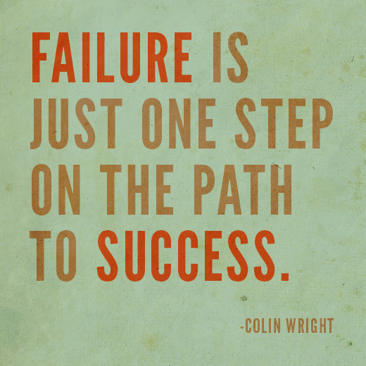 Failure is just one step on the path to success. Colin Wright
