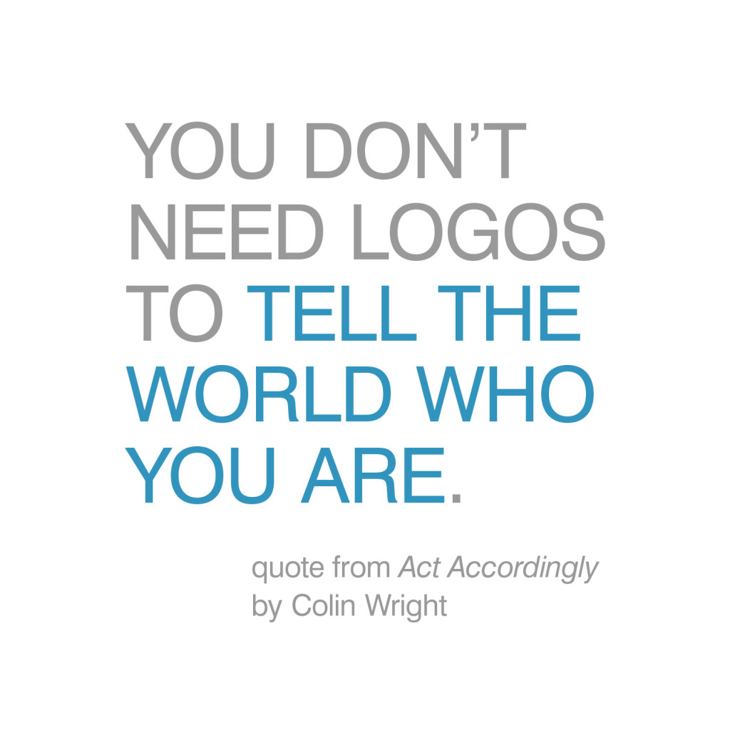You don't need logos to tell the world who you are. Quote by Colin Wright