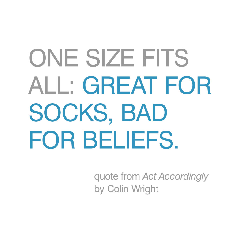 One size fits all: Great for socks, bad for beliefs. Quote by Colin Wright